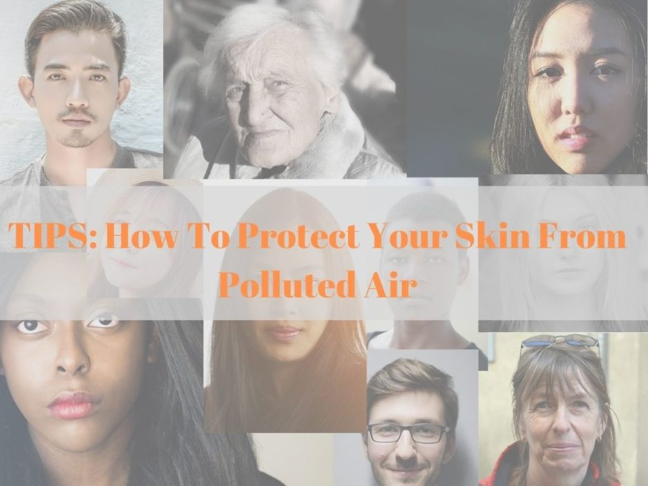 TIPS: How To Protect Your Skin From Polluted Air